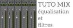 Tuto Mix #3 : Equalisation et types de filtres, par Maxime