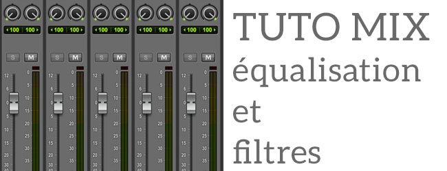 Tuto Mix #3 : Equalisation et types de filtres, par Maxime